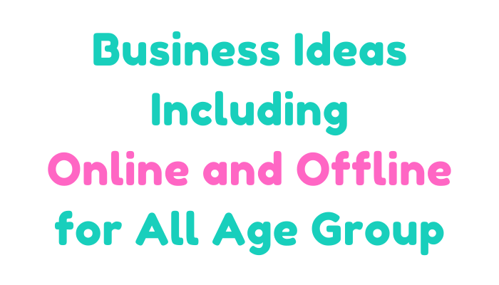 Online and Offline Business Ideas