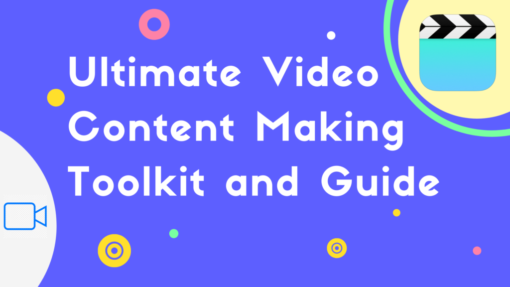 ultimate video content making toolkit and guide