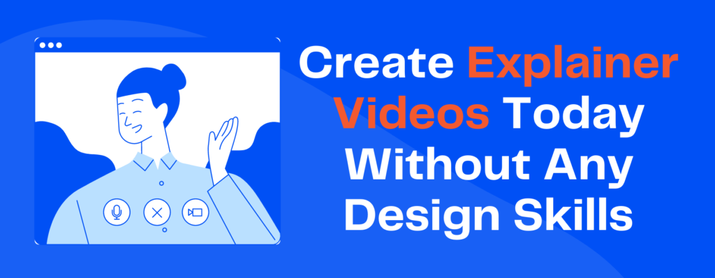 Create Explainer Videos Without Any Design Skills