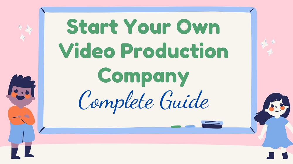 start a video production company